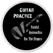 Guitar Practice Is Painful Round Beach Towel