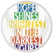 Hope Shines Brightest In The Darkest Hours Round Beach Towel