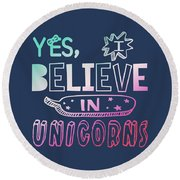 I Believe In Unicorns - Baby Room Nursery Art Poster Print Round Beach Towel