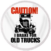 I Brake For Old Trucks Round Beach Towel