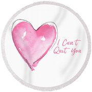 I Can't Quit You Round Beach Towel