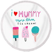I Love Mummy More Than Ice Cream - Baby Room Nursery Art Poster Print Round Beach Towel