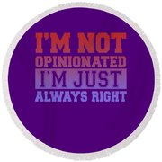 I'm Not Opinionated Round Beach Towel