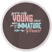 Immature Forever Round Beach Towel