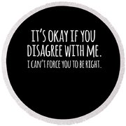 Its Okay If You Disagree With Me Round Beach Towel