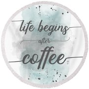 Round Beach Towel featuring the digital art Life Begins After Coffee - Watercolor Turquoise by Melanie Viola