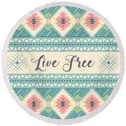 Live Free - Boho Chic Ethnic Nursery Art Poster Print Round Beach Towel