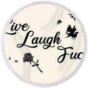 Live, Laugh, Fuck  Round Beach Towel
