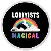 Lobbyists Are Magical Round Beach Towel