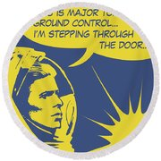 Major Tom Is Stepping Through The Door Round Beach Towel