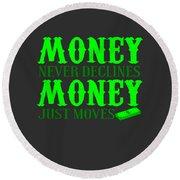 Money Just Moves Round Beach Towel