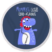 Mummy's Little Loud-asaurus - Baby Room Nursery Art Poster Print Round Beach Towel