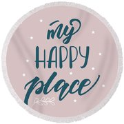 My Happy Place - Baby Room Nursery Art Poster Print Round Beach Towel