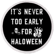 Never Too Early For Halloween Round Beach Towel