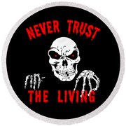 Never Trust The Living Halloween Round Beach Towel