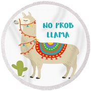 No Prob Llama - Baby Room Nursery Art Poster Print Round Beach Towel