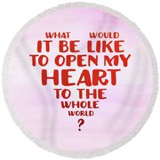 Open My Heart To The Whole World Round Beach Towel