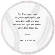 Pablo Neruda Quote 07 - Love Quotes - Minimal, Sophisticated, Modern, Classy Typewriter Print Round Beach Towel
