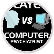 Player Vs Computer Psychiatrist Humour Pc Geek Round Beach Towel