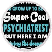 Psychiatrist Living The Dream Quote Gift Round Beach Towel