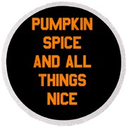 Pumpkin Spice And All Things Nice Round Beach Towel