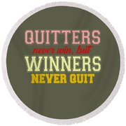 Quitters Never Quit Round Beach Towel