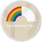 Rainbow Half Full- Art By Linda Woods Round Beach Towel