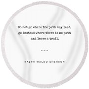 Ralph Waldo Emerson Quote 02 - Do Not Go Where The Path May Lead - Typewriter Quote Round Beach Towel