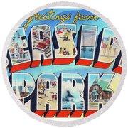 Seaside Park Greetings - Version 2 Round Beach Towel