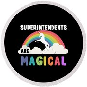 Superintendents Are Magical Round Beach Towel