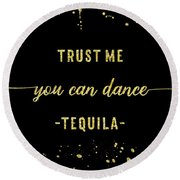 Text Art Gold You Can Dance Tequila Round Beach Towel