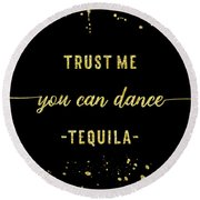 Round Beach Towel featuring the digital art Text Art Gold You Can Dance Tequila by Melanie Viola