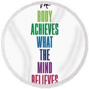 The Body Achieves What The Mind Believes Round Beach Towel