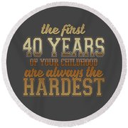 The First 40 Years Round Beach Towel