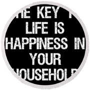 The Key To Life Is Happiness In Your Household Round Beach Towel