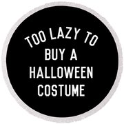 Too Lazy To Buy A Halloween Costume Round Beach Towel