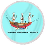 Too Many Cooks Spoil The Sloth Round Beach Towel