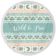 Wild And Free - Boho Chic Ethnic Nursery Art Poster Print Round Beach Towel