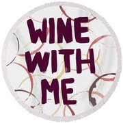 Wine With Me Round Beach Towel