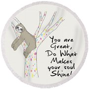 You Are Great Do What Makes Your Soul Shine - Baby Room Nursery Art Poster Print Round Beach Towel