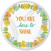 You Are Here To Shine Round Beach Towel