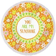 You Are My Sunshine Round Beach Towel