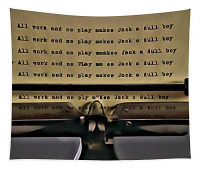All Work And No Play Makes Jack A Dull Boy Tapestry