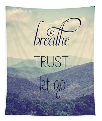 Tapestry featuring the photograph Breathe Trust Let Go by Kim Hojnacki
