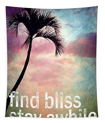 Find Bliss Stay Awhile Tapestry