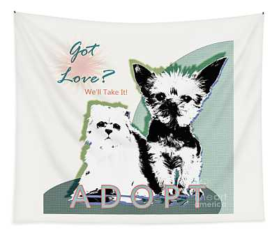 Got Love Adopt A Pet Poster Art Tapestry