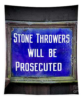 Stone Throwers Be Warned Tapestry