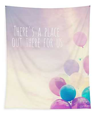 There's A Place Out There For Us Tapestry