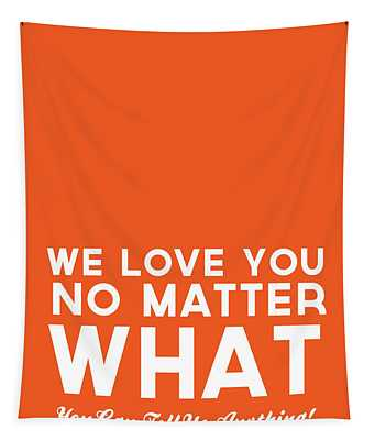 We Love You No Matter What - Greeting Card Tapestry