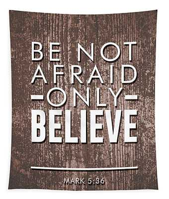 Be Not Afraid, Only Believe - Bible Verses Art - Mark 5 36 Tapestry